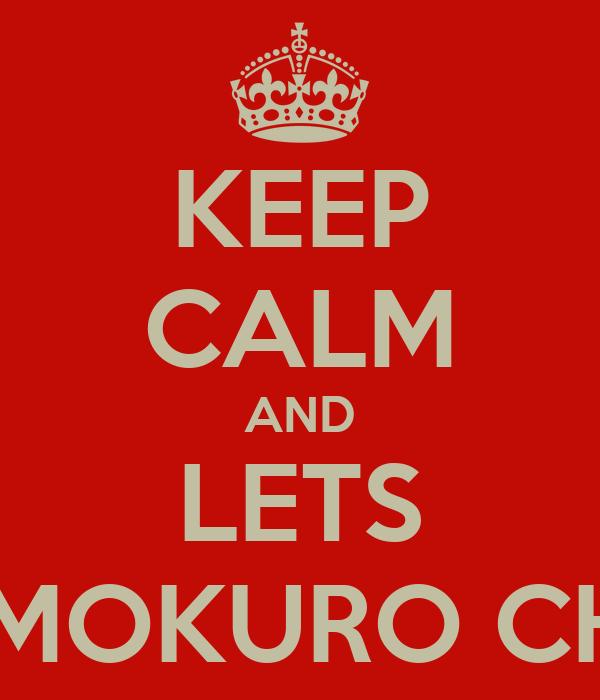 KEEP CALM AND LETS MOMOKURO CHAN