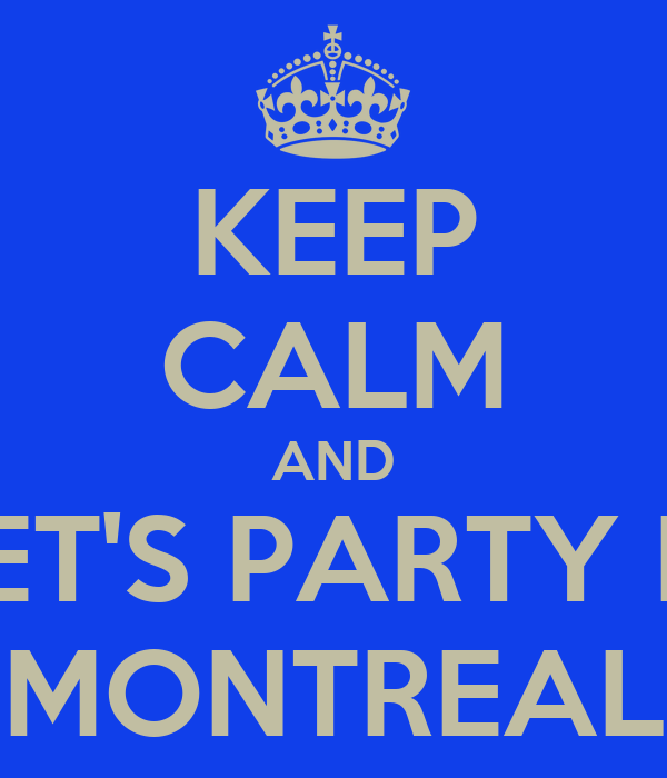 KEEP CALM AND LET'S PARTY IN MONTREAL