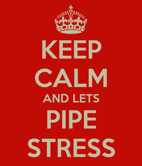 KEEP CALM AND LETS PIPE STRESS