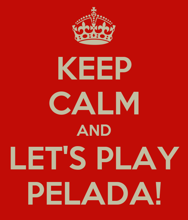 KEEP CALM AND LET'S PLAY PELADA!