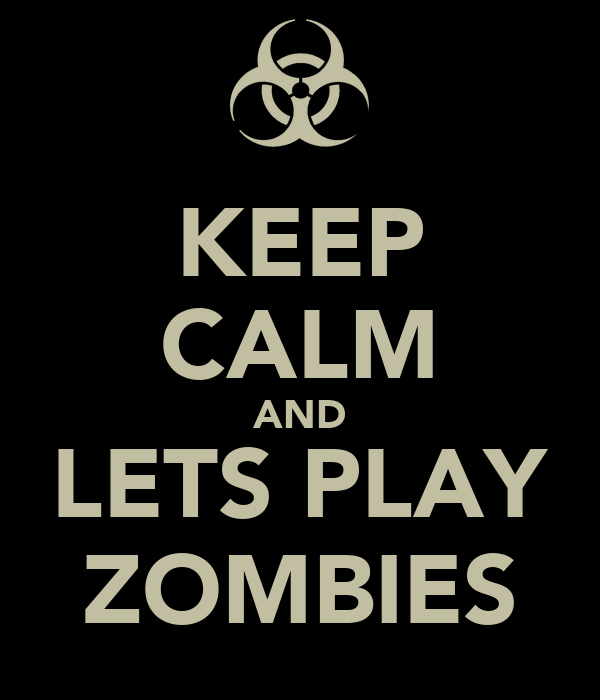 KEEP CALM AND LETS PLAY ZOMBIES