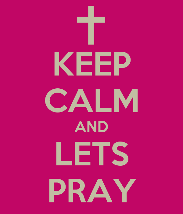 KEEP CALM AND LETS PRAY