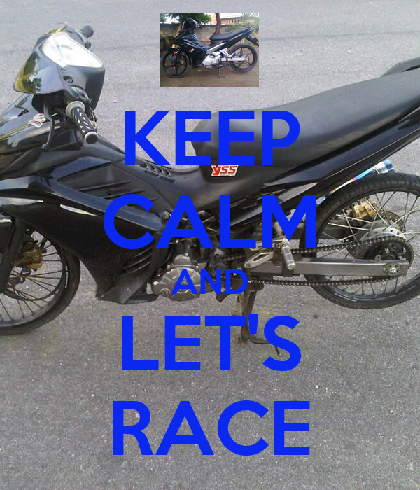 KEEP CALM AND LET'S RACE