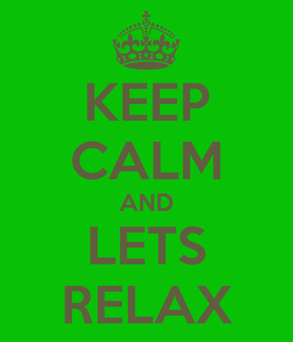 KEEP CALM AND LETS RELAX