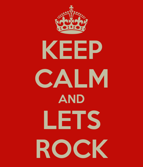 KEEP CALM AND LETS ROCK