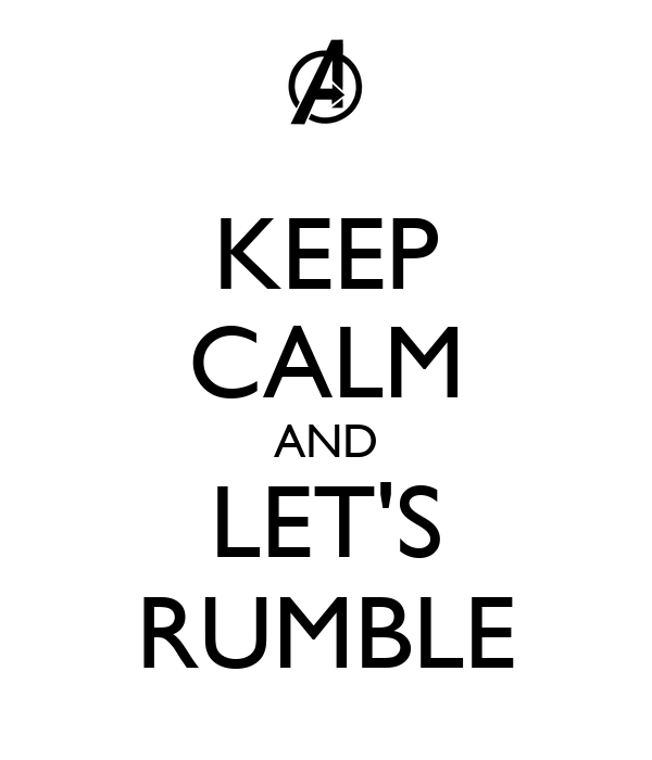 KEEP CALM AND LET'S RUMBLE