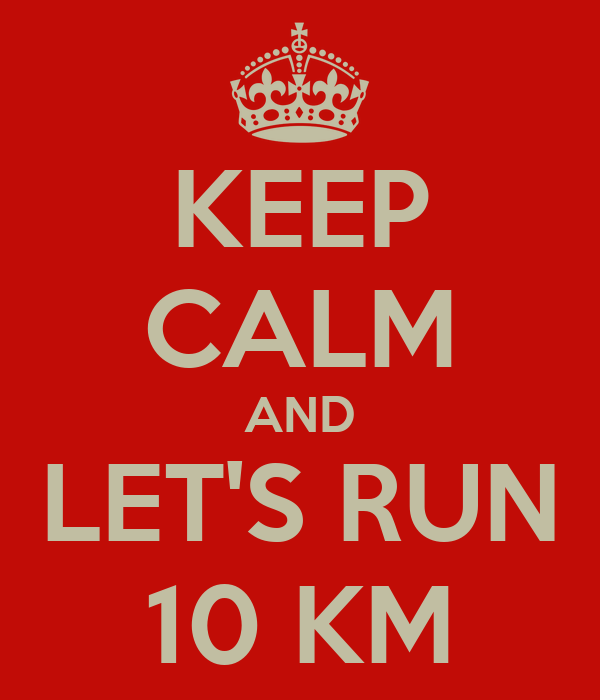 KEEP CALM AND LET'S RUN 10 KM