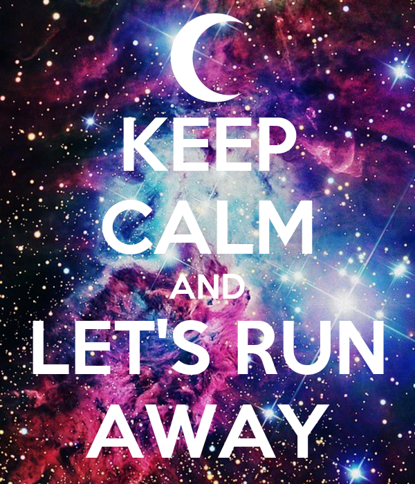 KEEP CALM AND LET'S RUN AWAY