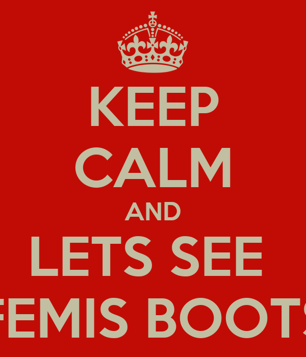 KEEP CALM AND LETS SEE  FEMIS BOOTS