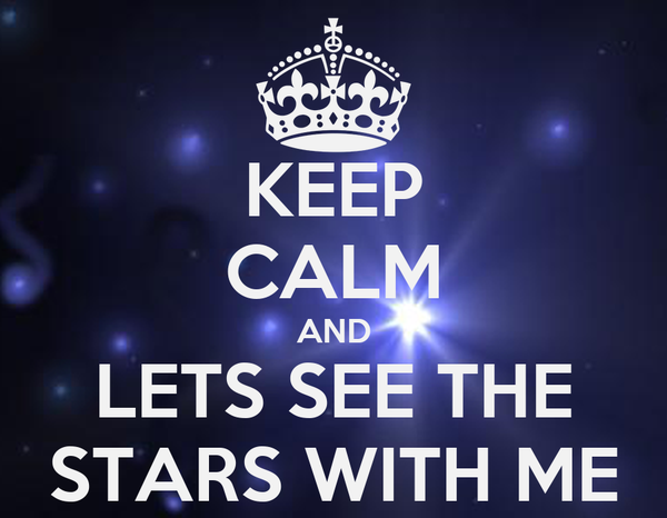 KEEP CALM AND LETS SEE THE STARS WITH ME