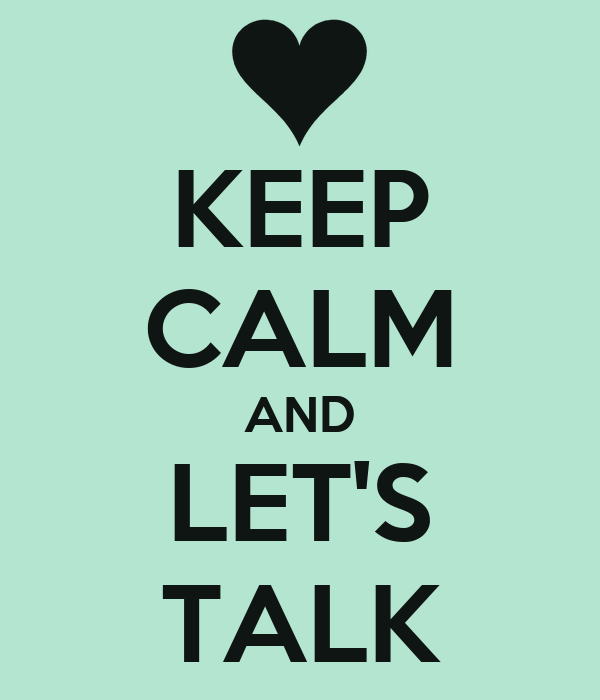 KEEP CALM AND LET'S TALK