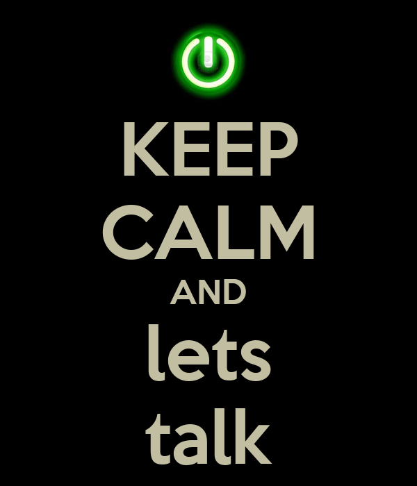 KEEP CALM AND lets talk