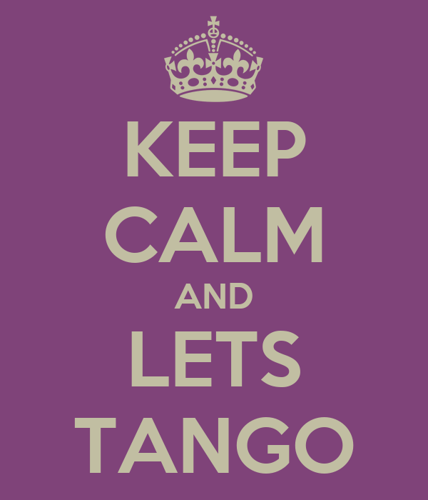 KEEP CALM AND LETS TANGO