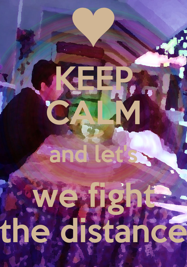 KEEP CALM and let's we fight the distance