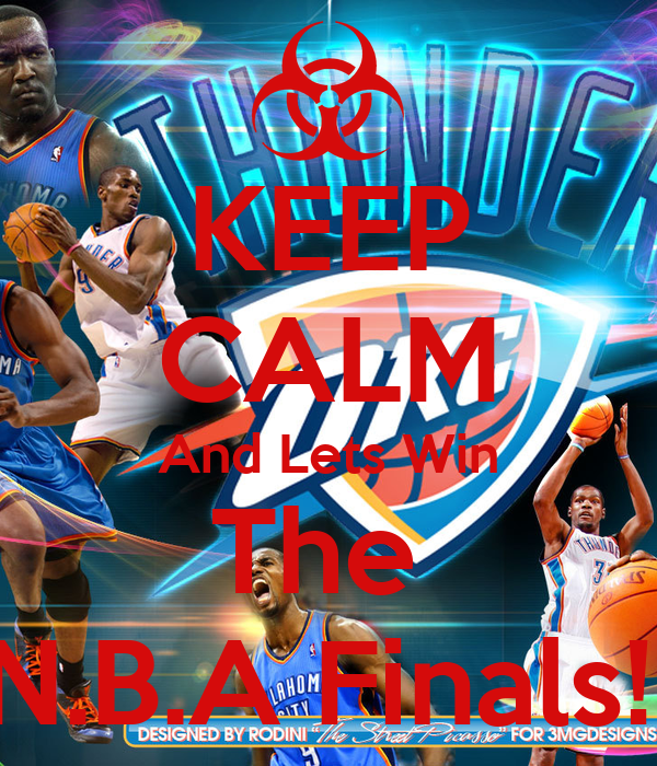 KEEP CALM And Lets Win The  N.B.A Finals!!