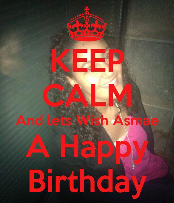 KEEP CALM And lets Wish Asmae A Happy  Birthday