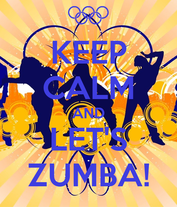 KEEP CALM AND LET'S ZUMBA!