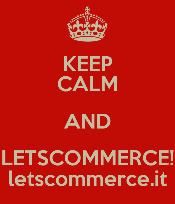 KEEP CALM AND LETSCOMMERCE! letscommerce.it