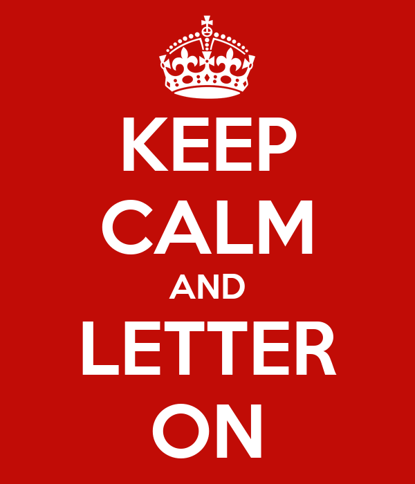 KEEP CALM AND LETTER ON
