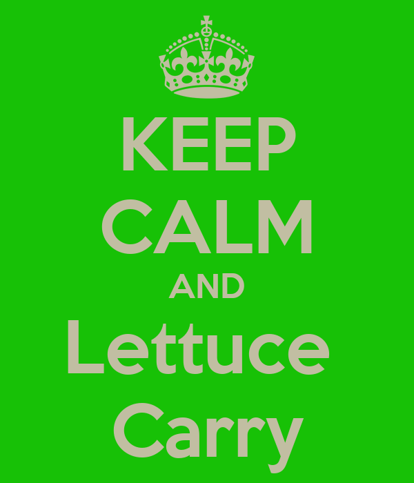 KEEP CALM AND Lettuce  Carry