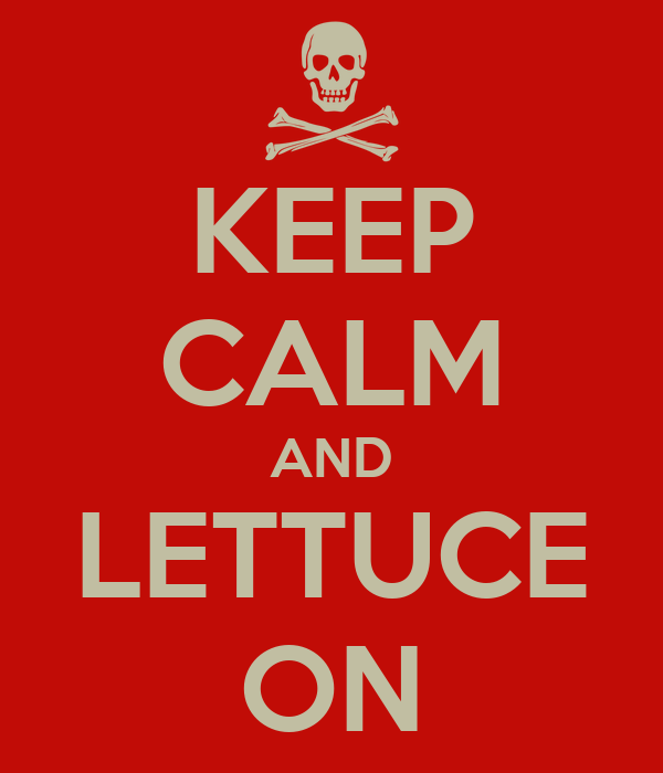 KEEP CALM AND LETTUCE ON