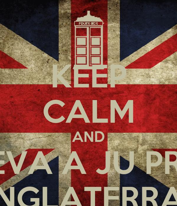 KEEP CALM AND LEVA A JU PRA INGLATERRA!