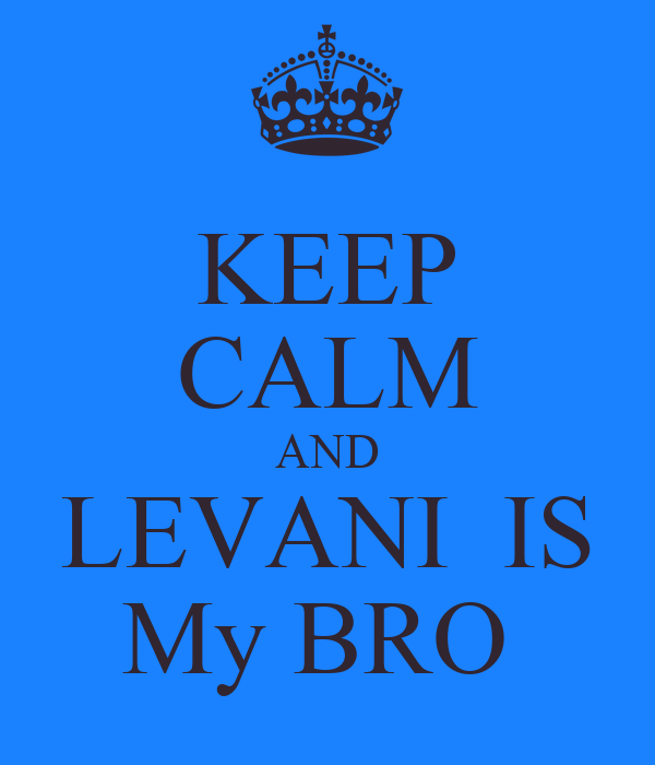 KEEP CALM AND LEVANI  IS My BRO