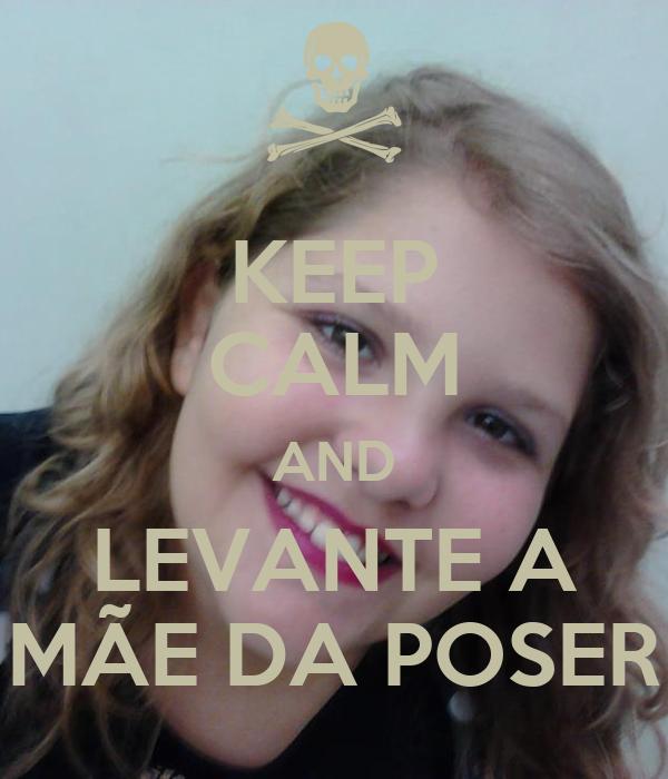 KEEP CALM AND LEVANTE A MÃE DA POSER