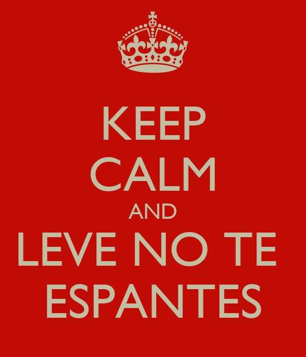 KEEP CALM AND LEVE NO TE  ESPANTES