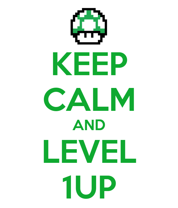 KEEP CALM AND LEVEL 1UP