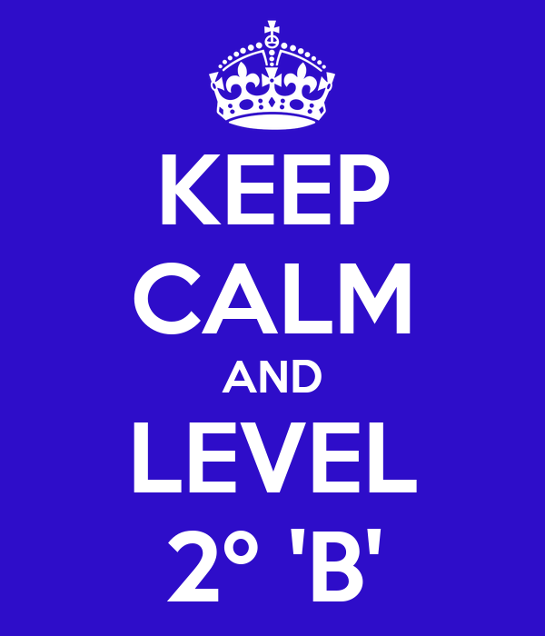 KEEP CALM AND LEVEL 2º 'B'
