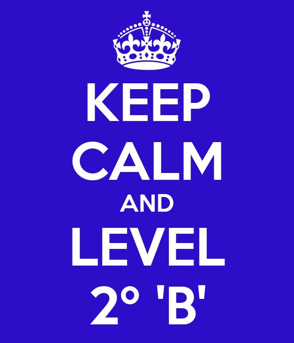 KEEP CALM AND LEVEL 2º 'B'