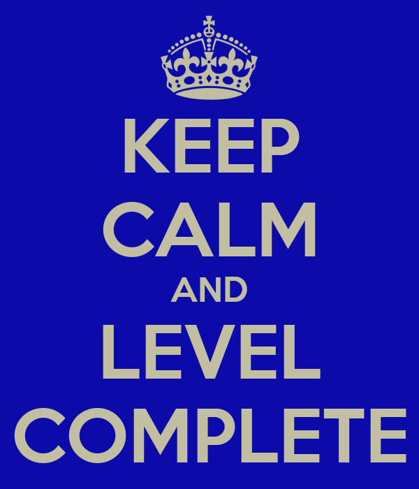 KEEP CALM AND LEVEL COMPLETE