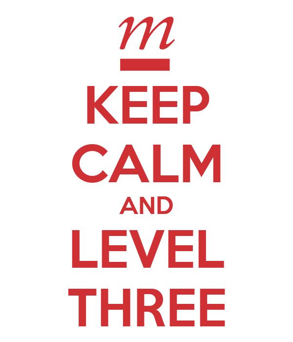 KEEP CALM AND LEVEL THREE