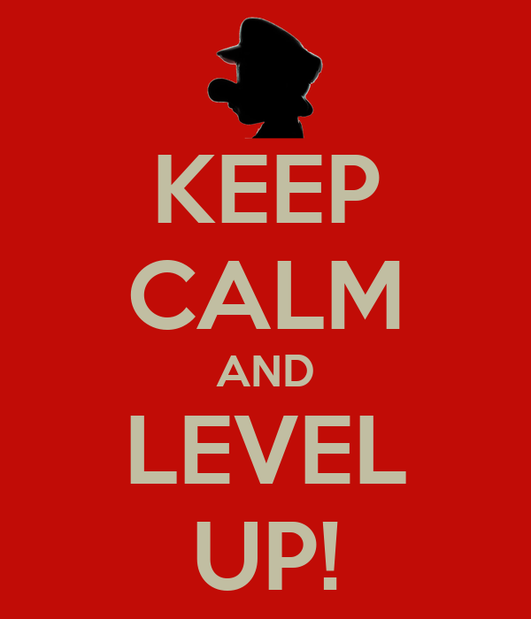KEEP CALM AND LEVEL UP!