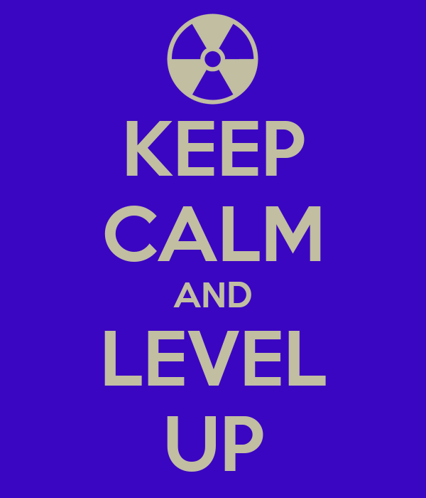 KEEP CALM AND LEVEL UP