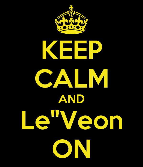 """KEEP CALM AND Le""""Veon ON"""