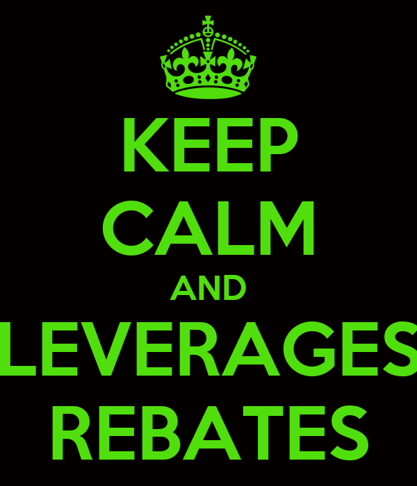 KEEP CALM AND LEVERAGES REBATES
