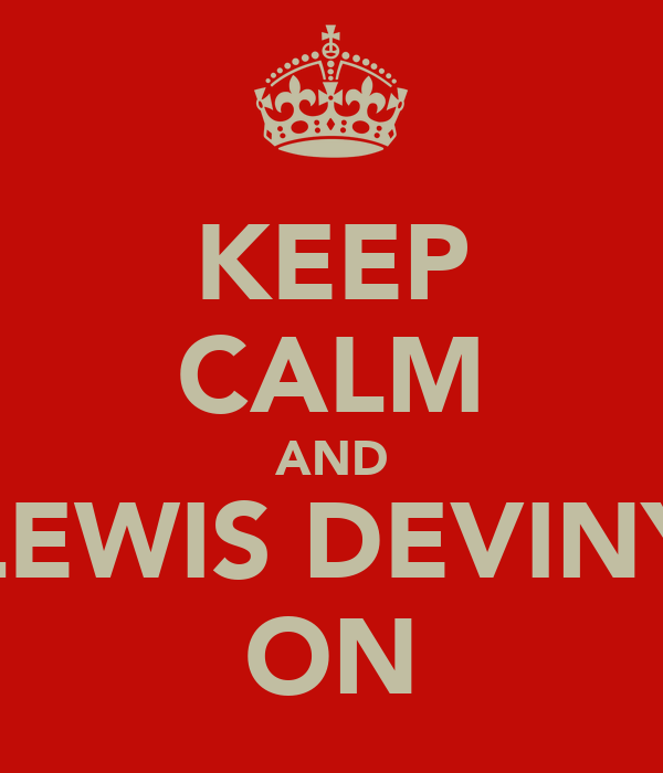 KEEP CALM AND LEWIS DEVINY ON