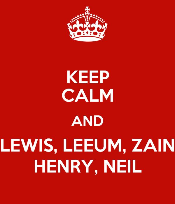 KEEP CALM AND LEWIS, LEEUM, ZAIN HENRY, NEIL