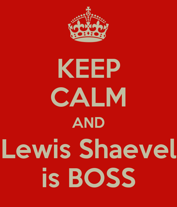 KEEP CALM AND Lewis Shaevel is BOSS