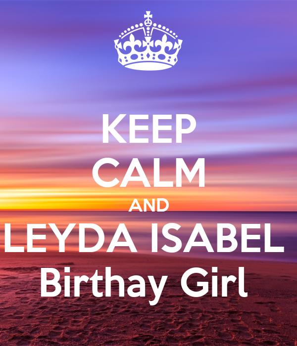 KEEP CALM AND LEYDA ISABEL  Birthay Girl