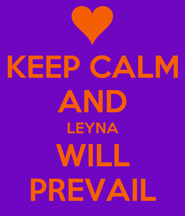 KEEP CALM AND LEYNA WILL PREVAIL