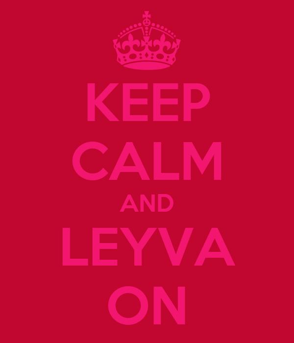 KEEP CALM AND LEYVA ON