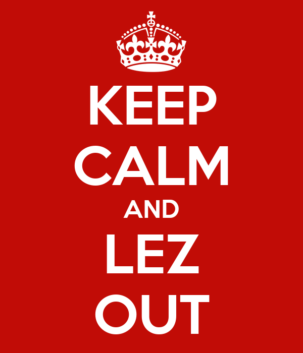 KEEP CALM AND LEZ OUT