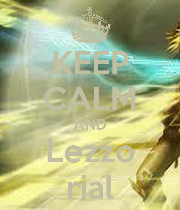 KEEP CALM AND Lezzo rial