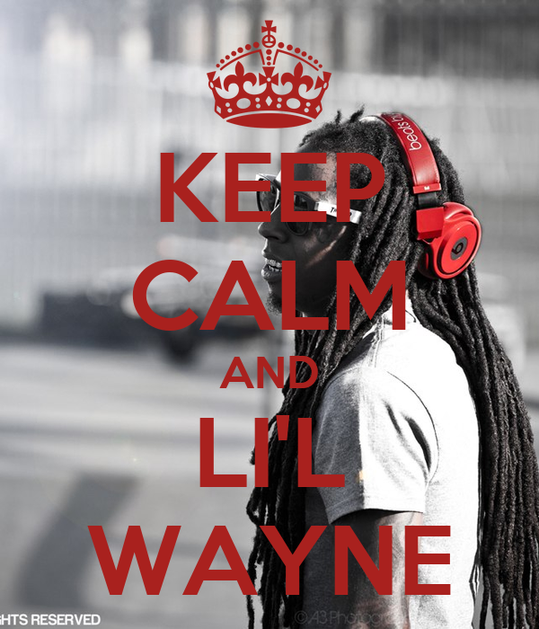 KEEP CALM AND LI'L WAYNE