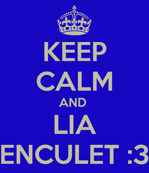 KEEP CALM AND  LIA ENCULET :3