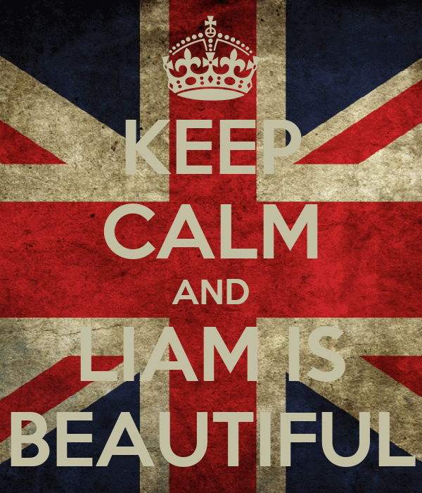 KEEP CALM AND LIAM IS BEAUTIFUL