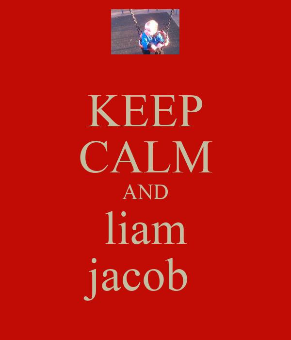 KEEP CALM AND liam jacob